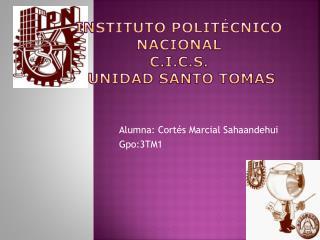 Instituto Polit cnico Nacional  C.I.C.S.  Unidad Santo Tomas