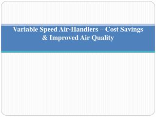 Variable Speed Air-Handlers � Cost Savings & Improved Air Quality