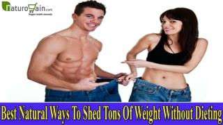 Best Natural Ways To Shed Tons Of Weight Without Dieting