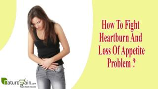 How To Fight Heartburn And Loss Of Appetite Problem Without Any Side Effects?
