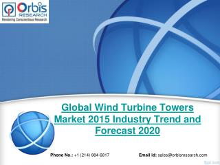 Wind Turbine Towers Market: Global Industry Analysis and Forecast Till 2020 by OR