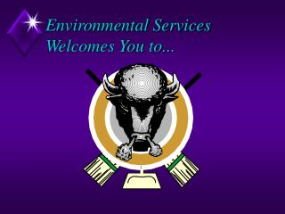 Environmental Services Welcomes You to...