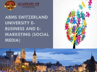 ABMS SWITZERLAND UNIVERSITY E-Business and E-Marketing (Social Media)
