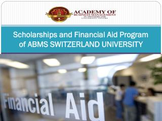 Scholarships and Financial Aid Program of ABMS SWITZERLAND UNIVERSITY