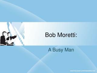 Bob Moretti: A Busy Man