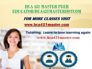 hca 421 master Peer Educator/hca421masterdotcom