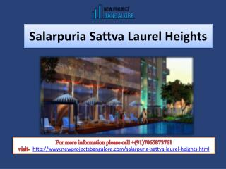 Salarpuria Sattva Presents Laurel Heights An Ultimate Affordable Project in Bangalore.