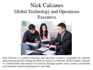 Nick Calcanes Global Technology and Operations Executive