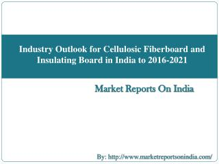 Industry Outlook for Cellulosic Fiberboard and Insulating Board in India to 2016-2021