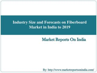 Market Size and Forecasts on Fiberboard Industry in India to 2019
