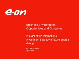 Business Environment:  Opportunities and Obstacles  In Light of the International Investment Strategy of E.ON Energie Gr