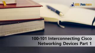 100-101 Interconnecting Cisco Networking Devices Part 1
