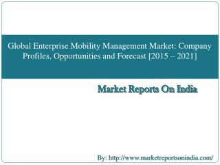 Global Enterprise Mobility Management Market : Company Profiles, Opportunities and Forecast [2015 – 2021]