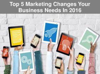 Top 5 Marketing Changes Your Business Needs In 2016
