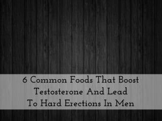 6 Common Foods That Boost Testosterone And Lead To Hard Erections In Men