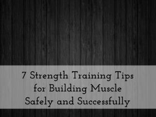 7 Strength Training Tips for Building Muscle Safely and Successfully