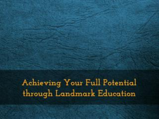 Achieving Your Full Potential through Landmark Education