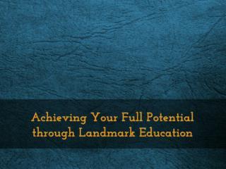 Achieving Your Full Potential through Landmark Education