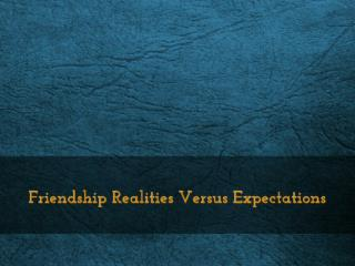 Friendship Realities Versus Expectations