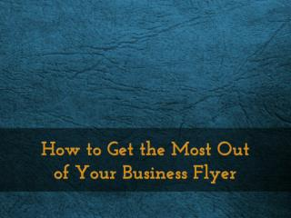 How to Get the Most Out of Your Business Flyer