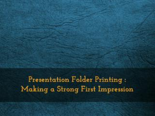 Presentation Folder Printing : Making a Strong First Impression