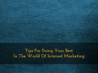 Tips For Doing Your Best In The World Of Internet Marketing