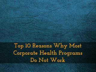 Top 10 Reasons Why Most Corporate Health Programs Do Not Work