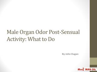 Male Organ Odor Post-Sensual Activity: What to Do