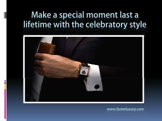 Special Moments with fasterluxury watches