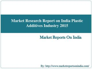 Market Research Report on India Plastic Additives Industry 2015