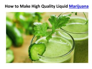 How to Make High Quality Liquid Marijuana