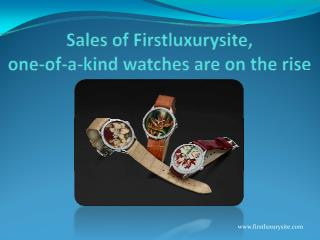 Sales of Firstluxurysite,one-of-a-kind watches are on the rise