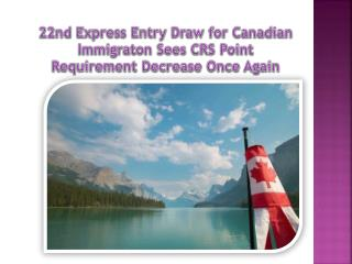 22nd Express Entry Draw for Canadian Immigraton Sees CRS Point Requirement Decrease Once Again