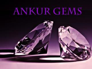 Ankur gems- Types of Stones