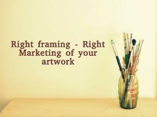 Right Framing & Marketing of Artwork