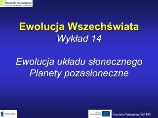 Ewolucja Wszechswiata Wyklad 14  Ewolucja ukladu slonecznego Planety pozasloneczne