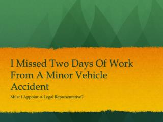 Do I need An Attorney For Missing Two Days Of Work After A Minor Car Accident