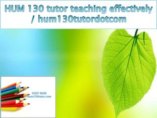 HUM 130 tutor teaching effectively / hum130tutordotcom