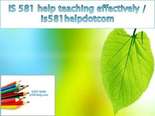 IS 581 help teaching effectively / is581helpdotcom