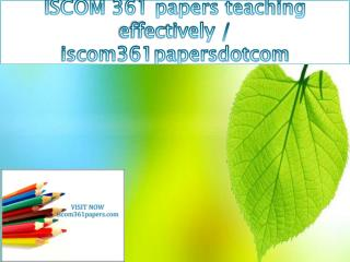 ISCOM 361 papers teaching effectively / iscom361papersdotcom