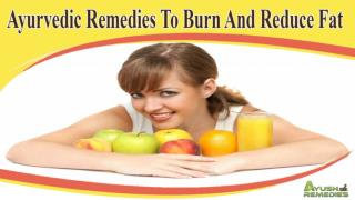 Ayurvedic Remedies To Burn And Reduce Fat Without Any Side Effects