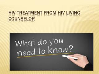 HIV Treatment from HIV Living Counselor - HIV Cure Survey