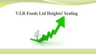 V.I.R Foods Ltd Heights Scaling