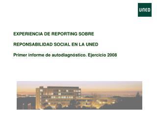 EXPERIENCIA DE REPORTING SOBRE   REPONSABILIDAD SOCIAL EN LA UNED  Primer informe de autodiagn stico. Ejercicio 2008