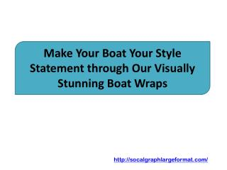Make Your Boat Your Style Statement through Our Visually Stunning Boat Wraps