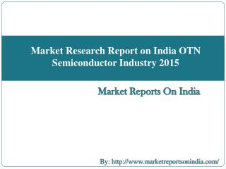Market Research Report on India OTN Semiconductor Industry 2015