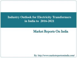 Industry Outlook for Electricity Transformers in India to  2016-2021