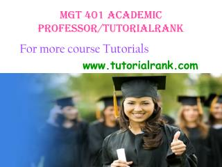 MGT 401 Academic Professor / tutorialrank.com