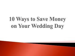 10 Ways to Save Money on Your Wedding Day