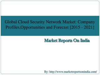 Global Cloud Security Network Market :Company Profiles, Opportunities and Forecast 2015 - 2021